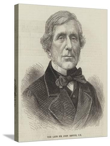 The Late Sir John Rennie--Stretched Canvas Print