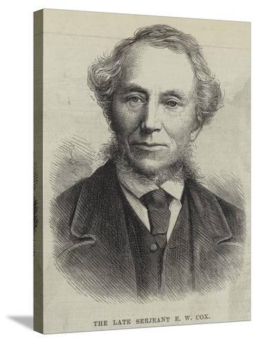 The Late Serjeant E W Cox--Stretched Canvas Print