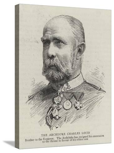 The Archduke Charles Louis--Stretched Canvas Print
