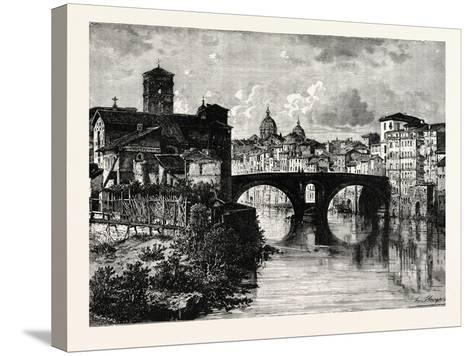 The Island in the Tiber and Bridge of Quattro Capt. Rome Italy--Stretched Canvas Print
