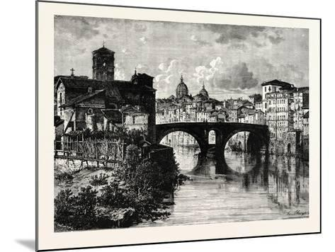 The Island in the Tiber and Bridge of Quattro Capt. Rome Italy--Mounted Giclee Print