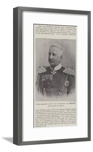 Field-Marshal Count Von Waldersee, to Command the Allies in China--Framed Art Print