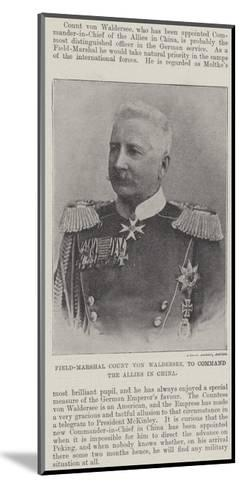 Field-Marshal Count Von Waldersee, to Command the Allies in China--Mounted Giclee Print