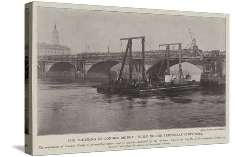 The Widening of London Bridge, Building the Temporary Structure--Stretched Canvas Print