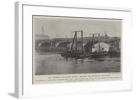 The Widening of London Bridge, Building the Temporary Structure--Framed Art Print