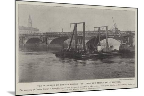 The Widening of London Bridge, Building the Temporary Structure--Mounted Giclee Print