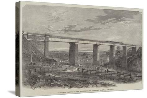Tarradale Viaduct, on the Melbourne and Sandhurst Railway, Australia--Stretched Canvas Print