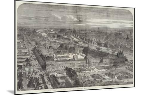 Panoramic View of Paris, with the Louvre and Rue De Rivoli Completed--Mounted Giclee Print