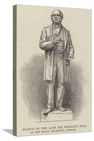 Statue of the Late Sir Rowland Hill, at the Royal Exchange, London--Stretched Canvas Print
