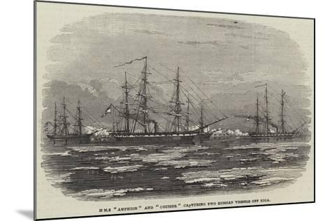 HMS Amphion and Cruiser Capturing Two Russian Vessels Off Riga--Mounted Giclee Print