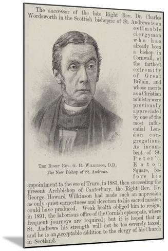 The Right Reverend G H Wilkinson, Dd, the New Bishop of St Andrews--Mounted Giclee Print