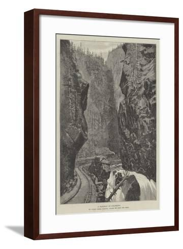 A Railway in Colourado, Up Clear Creek Canyon, Grade 200 Feet Per Mile--Framed Art Print