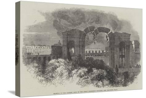 Blowing Up the Eastern Arch of the Great Exhibition Building--Stretched Canvas Print
