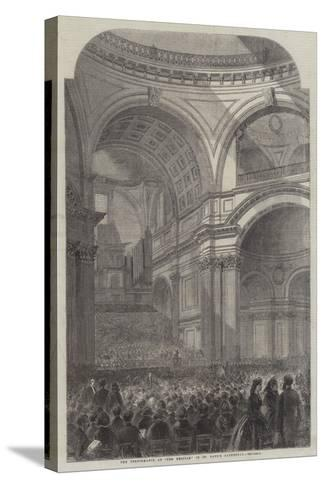 The Performance of the The Messiah in St Paul's Cathedral--Stretched Canvas Print
