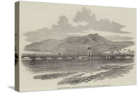 Bridgewater Bridge, View Towards Mount Dromedary, Hobart Town--Stretched Canvas Print
