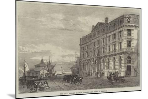 The Great Eastern Railway Terminus and Hotel at Harwich--Mounted Giclee Print
