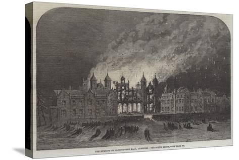 The Burning of Capesthorne Hall, Cheshire, the South Front--Stretched Canvas Print