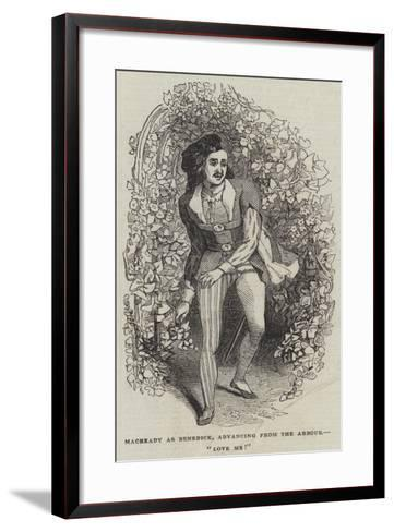 Macready as Benedick, Advancing from the Arbour, Love Me!--Framed Art Print