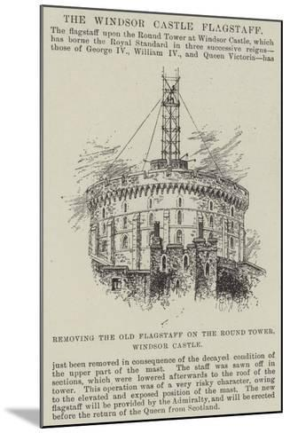 Removing the Old Flagstaff on the Round Tower, Windsor Castle--Mounted Giclee Print