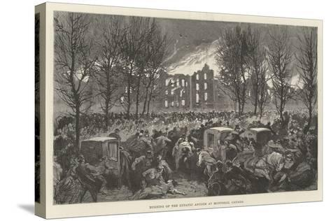 Burning of the Lunatic Asylum at Montreal, Canada--Stretched Canvas Print