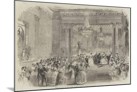 Her Majesty at the Ball of the Turkish Embassy--Mounted Giclee Print