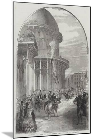 Opening of the Dublin Great Industrial Exhibition--Mounted Giclee Print