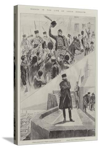 Scenes in the Life of Louis Kossuth--Stretched Canvas Print