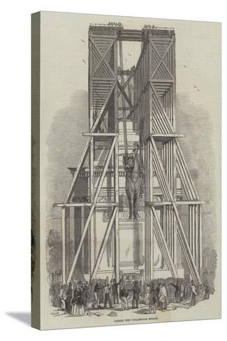 Raising the Wellington Statue--Stretched Canvas Print