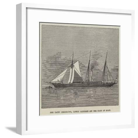 The Yacht Deerhound, Lately Captured Off the Coast of Spain--Framed Art Print