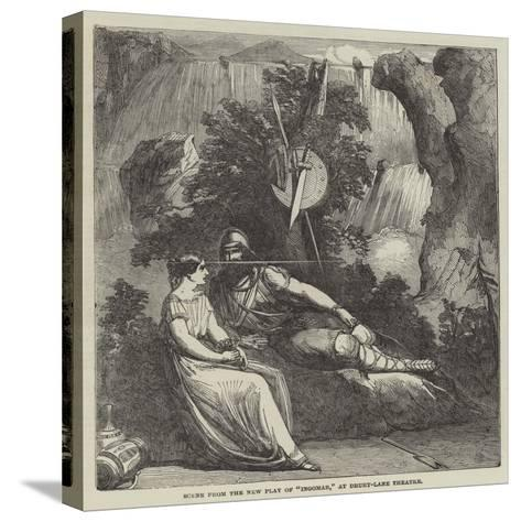 Scene from the New Play of Ingomar, at Drury-Lane Theatre--Stretched Canvas Print