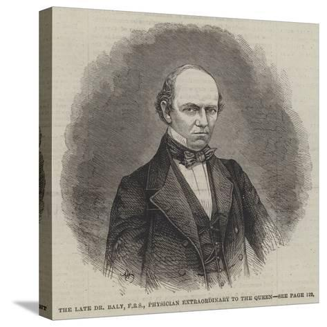 The Late Dr Baly, Physician Extraordinary to the Queen--Stretched Canvas Print