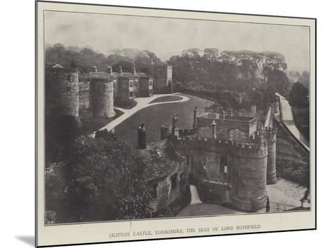 Skipton Castle, Yorkshire, the Seat of Lord Hothfield--Mounted Giclee Print