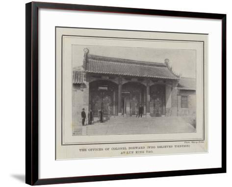 The Offices of Colonel Dorward (Who Relieved Tientsin) at Lun King Tao--Framed Art Print
