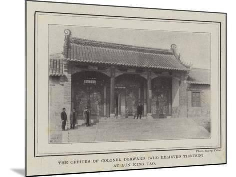 The Offices of Colonel Dorward (Who Relieved Tientsin) at Lun King Tao--Mounted Giclee Print