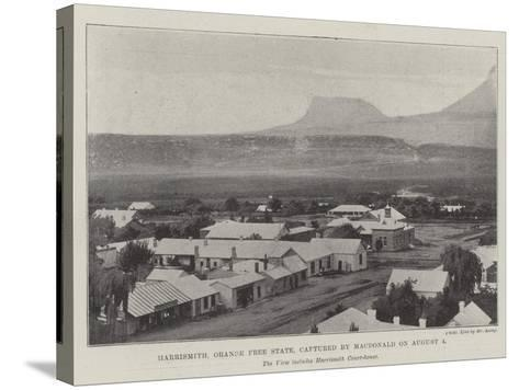 Harrismith, Orange Free State, Captured by Macdonald on 4 August--Stretched Canvas Print
