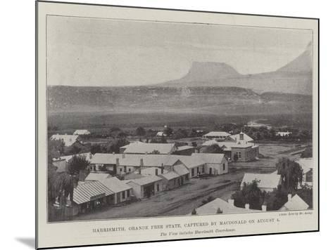 Harrismith, Orange Free State, Captured by Macdonald on 4 August--Mounted Giclee Print