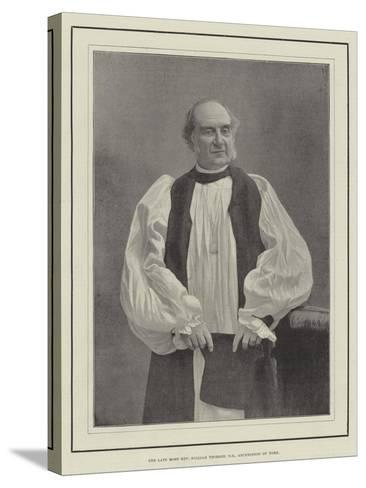 The Late Most Reverend William Thomson, Archbishop of York--Stretched Canvas Print