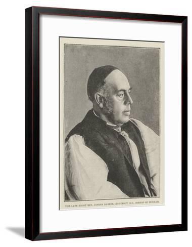 The Late Right Reverend Joseph Barber Lightfoot, Dd, Bishop of Durham--Framed Art Print