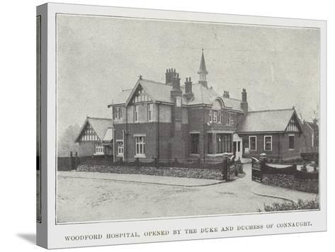 Woodford Hospital, Opened by the Duke and Duchess of Connaught--Stretched Canvas Print
