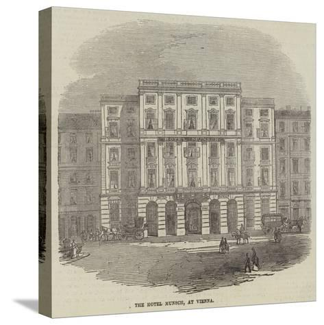 The Hotel Munsch, at Vienna--Stretched Canvas Print