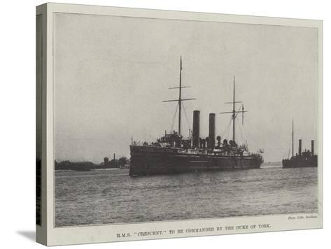 HMS Crescent, to Be Commanded by the Duke of York--Stretched Canvas Print