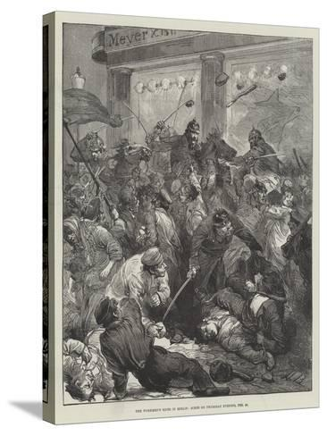The Workmen's Riots in Berlin, Scene on Thursday Evening, 25 February--Stretched Canvas Print