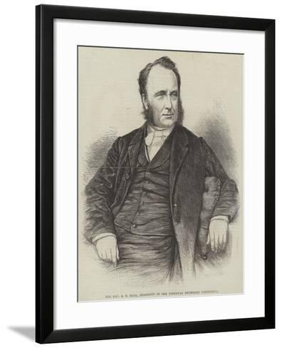 The Reverend S R Hall, President of the Wesleyan Methodist Conference--Framed Art Print