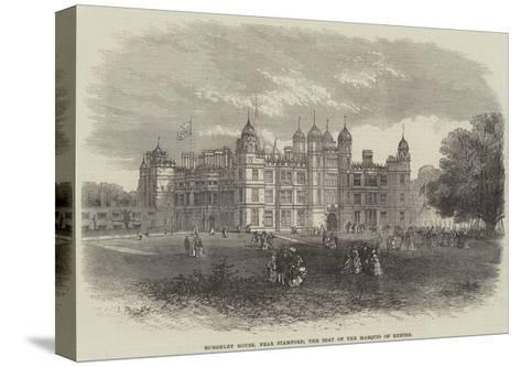 Burghley House, Near Stamford, the Seat of the Marquis of Exeter--Stretched Canvas Print