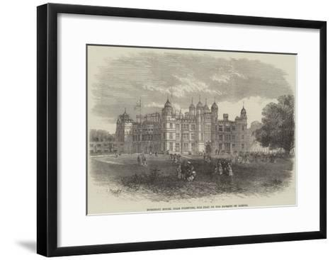Burghley House, Near Stamford, the Seat of the Marquis of Exeter--Framed Art Print