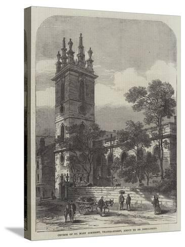Church of St Mary Somerset, Thames-Street, About to Be Demolished--Stretched Canvas Print