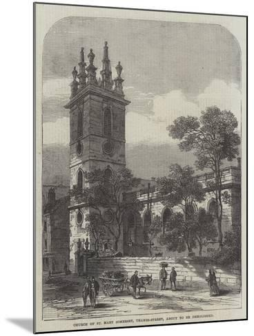 Church of St Mary Somerset, Thames-Street, About to Be Demolished--Mounted Giclee Print