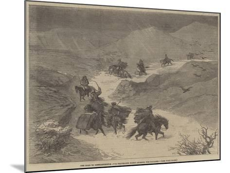The Road to Constantinople, a Travelling Party Crossing the Balkans--Mounted Giclee Print