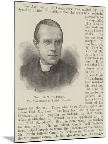 The Reverend W W Perrin, the New Bishop of British Columbia--Mounted Giclee Print
