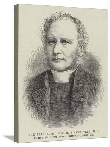 The Late Right Reverend R Bickersteth, Dd, Bishop of Ripon--Stretched Canvas Print